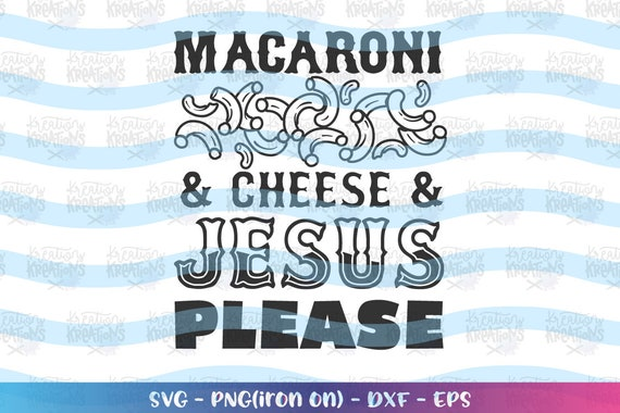 Mac N Cheese And Jesus Please Svg Hand Lettered Svg Hand Drawn Etsy