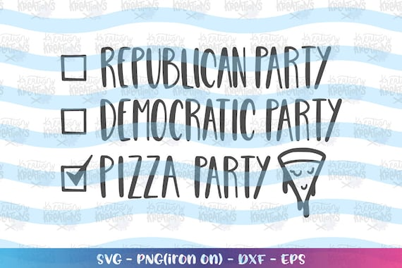 Pizza Party svg funny political pizza quotes svg pizza lover print decal  cut Files Cricut Silhouette Instant Download vector SVG EPS dxf