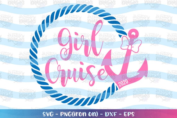 Girl Cruise Svg Girl Cruise 2020 Svg Cute Anchor Rope Cruise Etsy