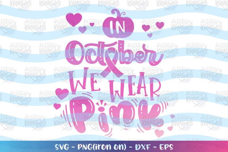 Breast Cancer Awareness svg In October we wear PINK svg Cancer image 0