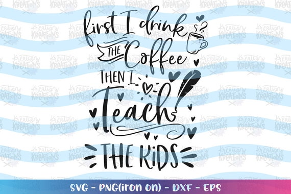 Lehrer Svg Kaffee Svg Lehrer Zitate Sagen Druck Aufkleber Shirt Schneiden Dateien Cricut Silhouette Instant Download Vektor Svg Png Eps Dxf