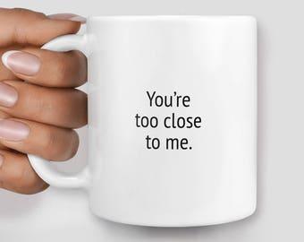 You're too close to me mug - Christmas mug - Funny mug - Rude mug - Mug cup 4P093