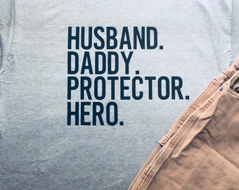 Husband. Daddy. Protector. Hero. Shirt- Father's Day gift- Christmas gift- dad shirt- husband shirt- hero shirt