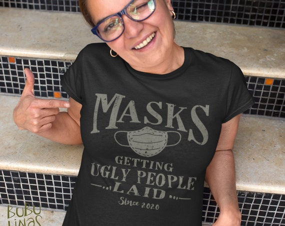 Masks Getting Ugly People Laid Women's t-shirt