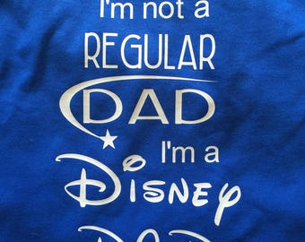 Disney Dad, I'm not a Regular Dad I'm a Disney DAD, Disney Dad, Dad Gift, Disney Inspired Disney Shirt, Disney Gift for Dad,Fathers Day Gift