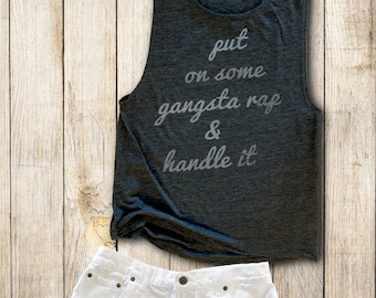 071ced44fe1a2 Gangsta Rap Shirt - Womens Work Out Tank - Flowy Tank Top - Hip Hop Shirt -  Funny Tank Tops - Put On Some Gangsta Rap   Hand