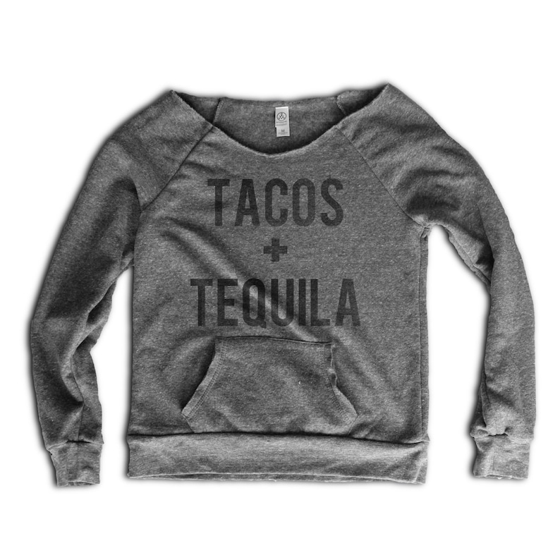 10/% OFF SALE Tequila Shirt Funny Loungy Sweatshirt Tacos and Tequila Women/'s Sweatshirt