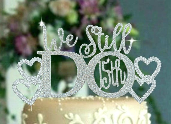 We still Do \u00a9 20th 25th 50th 15TH 10TH Anniversary Wedding Cake topper in rhinestones vow renewal topper cake decoration crystal jewelry