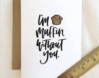 Love Greeting Card - 'Muffin Without You' Food Pun - Hand Lettered and Illustrated