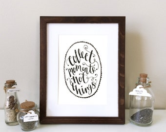 Collect Moments, Not Things- Hand lettering print