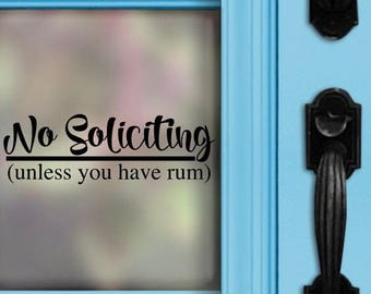 No Soliciting Decal - No soliciting unless you have rum - Rum Decal - Funny Decal - Front Door Decal - No Soliciting Sign - Sticker