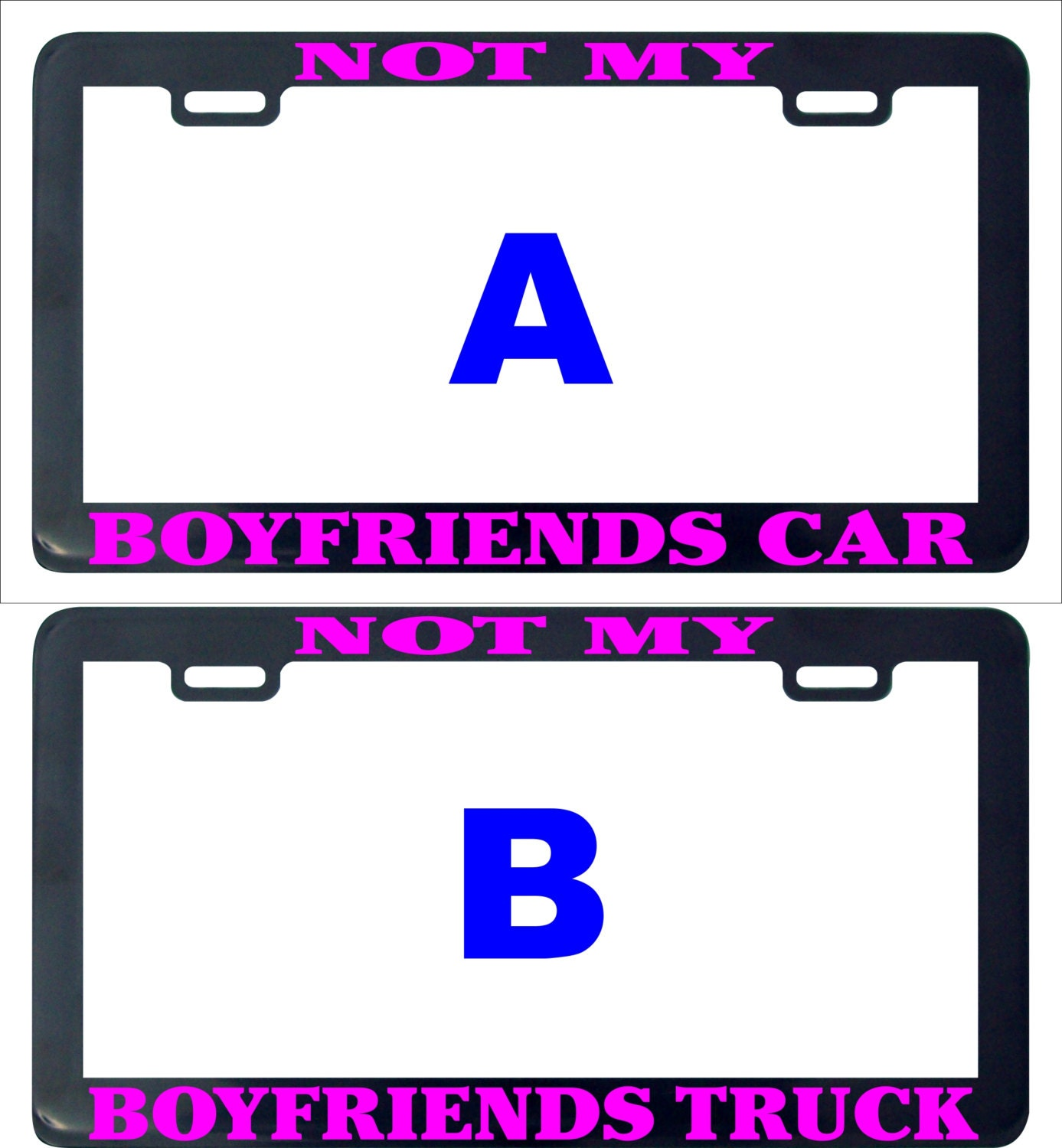 This is NOT my Boyfriends Truck License Plate Frame