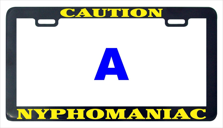 Caution nymphomaniac funny license plate frame   Etsy