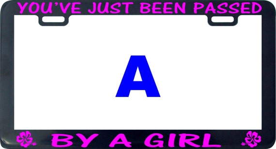 YOU/'VE BEEN PASSED BY A GIRL License Plate Frame Tag Holder