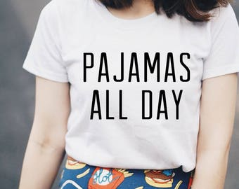 pajamas all day t-shirts, funny t shirts for women, women clothing, street style, white tshirt, women clothing, tshirt with text