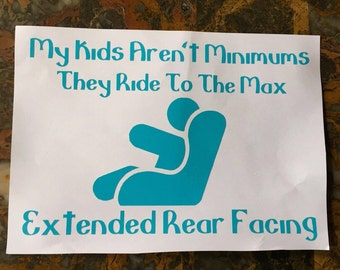 74faf237e My Kids Aren t Minimums They Ride To The Max - Extended Rear Facing Car  Decal