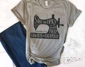 35fe433d She Works With Her Hands Proverbs 31 Christian Shirt, Sewing TShirt, Seamstress  Tee, Gift for Quilter, Sewing Lover Gift, Fabric Addict