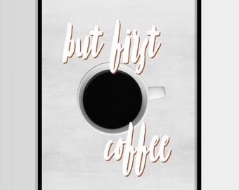 But first coffee, Coffee print, Kitchen, Modern art, Wall decor, Digital art, Printable, Digital poster Instant Download 8x10, 11x14, 16x20