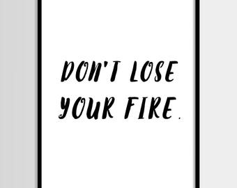 Dont lose your fire, Modern print, Fashion art, Black and white, Quote art, Digital art, Printable art, Digital poster Instant Download 8x10