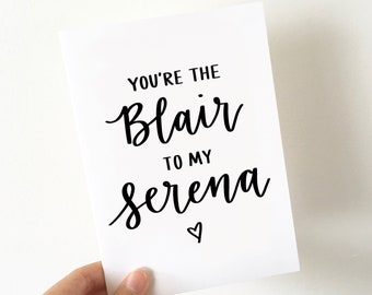 "Printable Card - Gossip Girl ""You're the Blair to my Serena"" - Best Friend, Girlfriend, Birthday, Just Because, Instant Download, PDF"