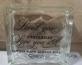 Loved you yesterday, love you still, always have always will glass block, 8x8 lighted glass block. Anniversary, wedding gift