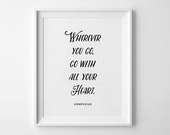 """Printable Quote, Wherever you go, go with all your heart, Inspirational Art, Motivational Print, Confucius Quote, 18x24"""" 11x14"""" 8x10"""""""