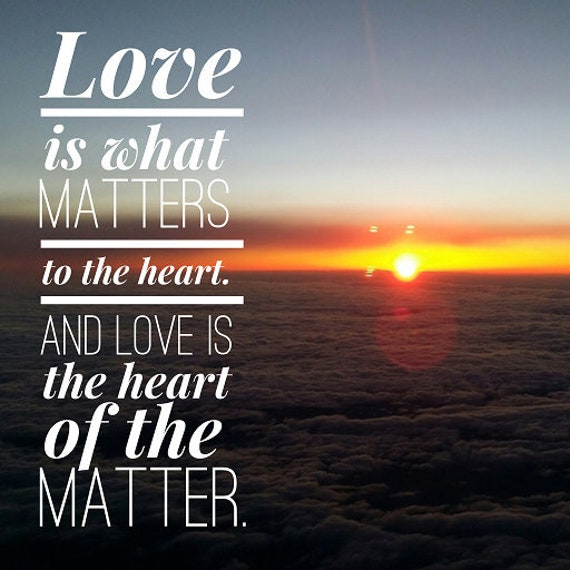 Inspirational Quote Love Is What Matters To The Heart Etsy