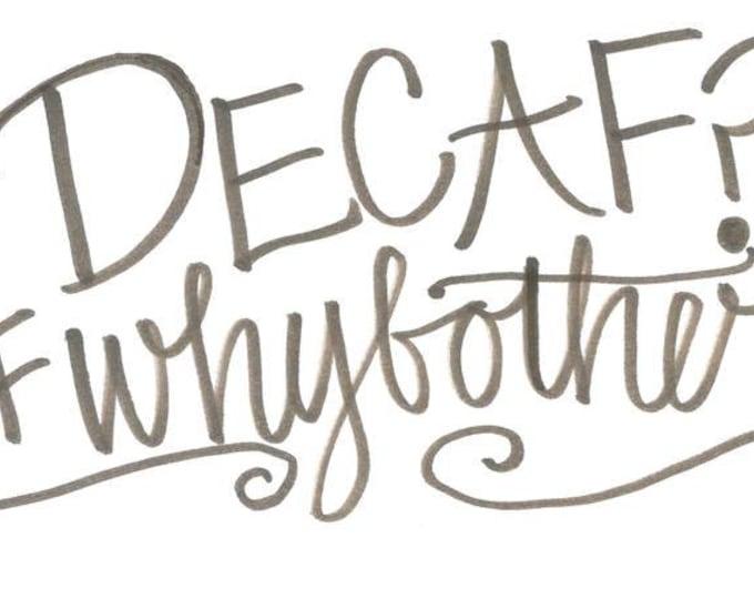 Coffee Mug - Decaf?! #whybother Design