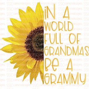 In A World Full Of Grandmas Be A Gigi Grandmother Sunflower Funny Grandma Design Gigi PNG File Digital Download