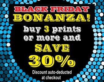 Black Friday 30% DISCOUNT!  Buy any 3 or more prints and save - automatic discount applied at checkout!  Choose shop wide designs!