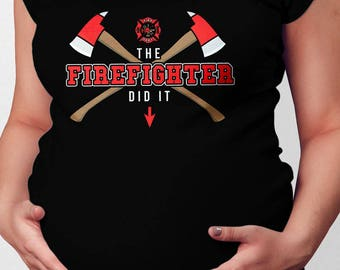 Firefighter Wife Shirt Maternity Announcement Pregnancy Reveal New Baby Gifts For Expecting Moms The Firefighter Did It Ladies Tee MAT-876