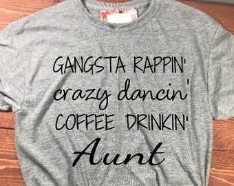 9201ca7443 Gangsta rappin' crazy dancing' coffee drinkin' Aunt shirt- Auntie shirt -  Aunt shirt - Funny shirt - Quote shirt.