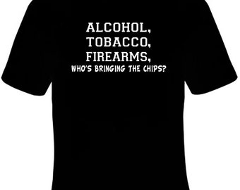 403538e7 Alcohol Tobacco Firearms Who's Bringing The Chips Funny T-Shirt Black S-5XL  ATF