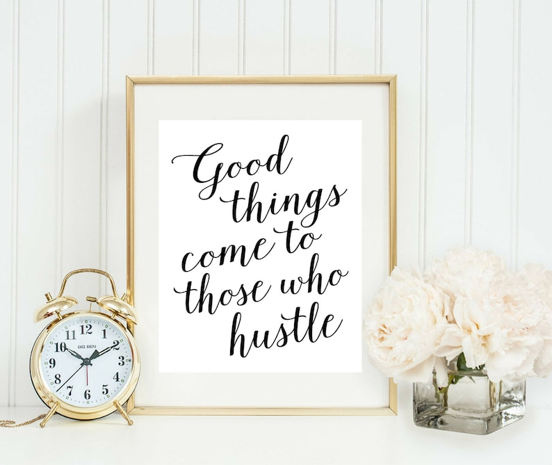 Good Things Come To Those Who Hustle Print  Home Office Sign image 0