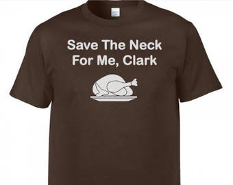 Save the Neck for Me Clark, Turkey Thanksgiving Shirt
