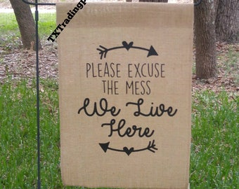 "Burlap Garden Flag ""Excuse the Mess We Live Here"" 18x12 , Keeping it real with your visitors! :D"