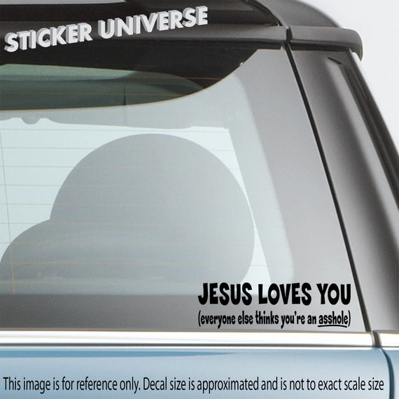 jesus loves you everyone else thinks youre  decal truck sticker vinyl car decal