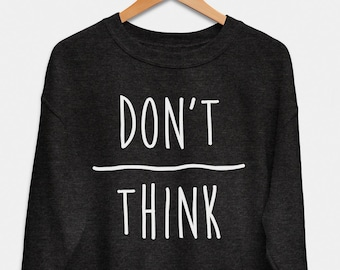 dca0cff6f5af Don t Over Think sweatshirt    hipster clothing   hipster jumper   hipster  sweater   happiness sweater   positivity sweater