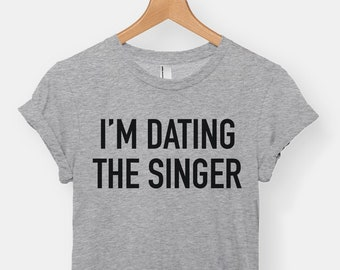 a5b6f600 I'm Dating The Singer t-shirt tee // music t-shirts / band t-shirts / band  merch / fangirl / hipster clothing / prefer the singer