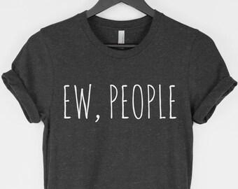 Ew People t-shirt tee // hipster t-shirts / hipster clothing / hipster shirt / funny t-shirts / sarcasm t-shirt / introvert t-shirt