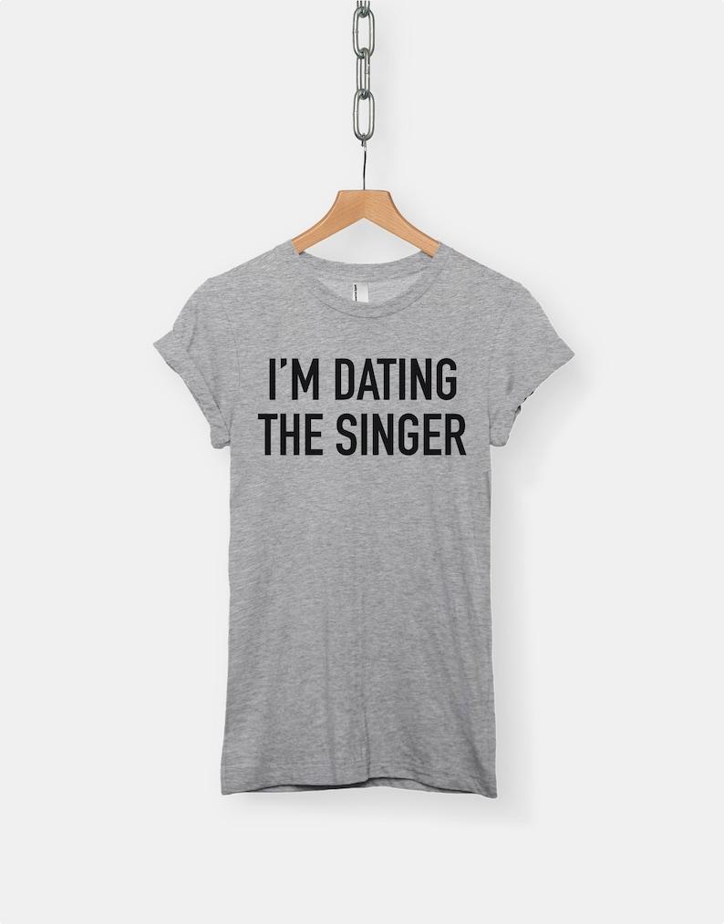 7587c0ec I'm Dating The Singer t-shirt tee // music t-shirts / band | Etsy