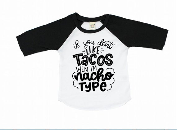 If you don t like tacos then i m nacho type funny taco  3b63d0b240a