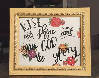 Rise and Shine Give God the Glory - 8x10 - floral - Print