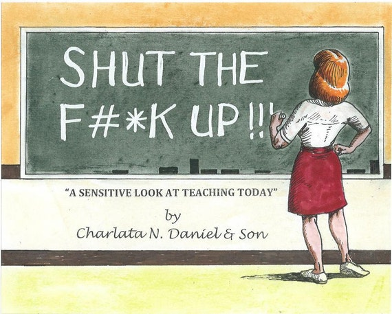 Shut the F* Up! A Sensitive Look at Teaching Today