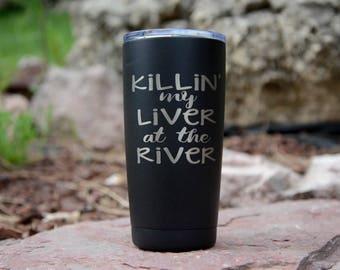 Killin My Liver at the River Polar Camel 20 / 30oz Tumbler - Similar to Yeti/RTIC Tumbler - Black Mug
