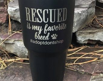 Rescued RTIC 30oz -  Is My Favorite Breed Tumbler - This Item Raises Money For Pet Rescues - RTIC 30oz Tumbler - Similar to Yeti Rambler