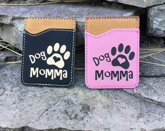 Engraved Leatherette Phone Wallet - Comes With 3M Adhesive - Dog Momma - Personalized Wallet - Personalized Gift -