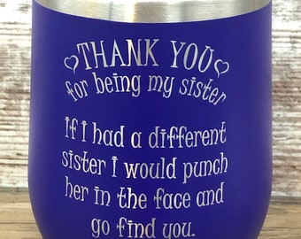 Thank You For Being My Sister Stemless Wine Glass - Insulated, Vacuum Sealed, Double Wall Tumbler - Cold For 24 Hours, Hot For 6 Ho
