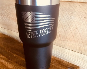Never Forget  - Veteran - Fire Fighter - EMS - LEO - Insulated, Vacuum Sealed, Double Wall Tumbler - Cold For 24 Hours, Hot For 6 H