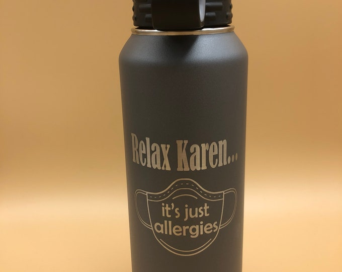 Relax Karen It's Just Allergies Tumbler - 32 Ounce Water Bottle - Double Wall Insulated - Vacuum Sealed - Comes With Lid And Straw